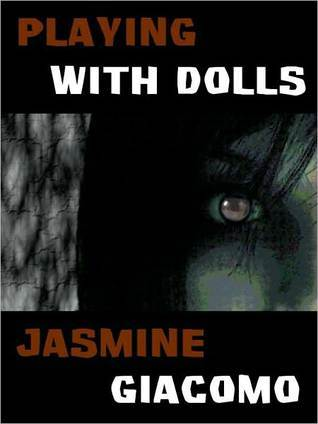 Playing With Dolls  by  Jasmine Giacomo