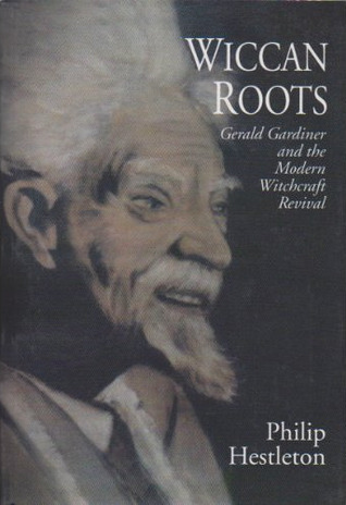 Wiccan Roots: Gerald Gardner and the Modern Witchcraft Revival  by  Philip Heselton