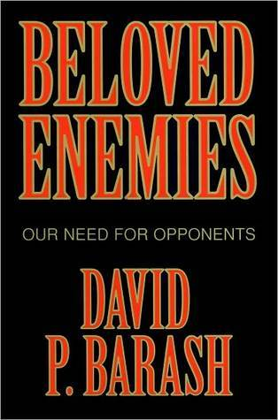 Beloved Enemies: Our Need for Opponents David Philip Barash