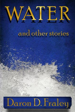 WATER and Other Stories Daron D. Fraley