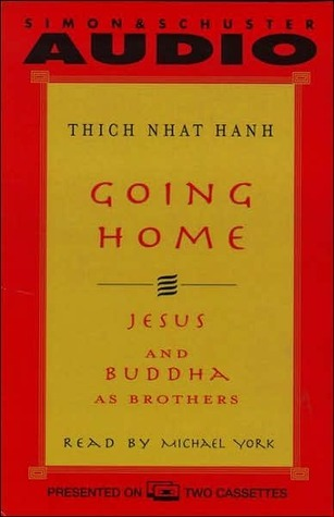Going Home: Jesus and Buddha as Brothers Thích Nhất Hạnh
