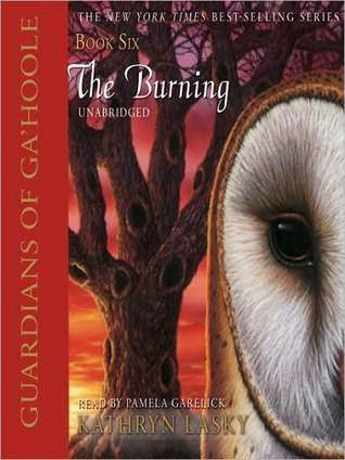 The Burning (Guardians of GaHoole Series #6)  by  Kathryn Lasky