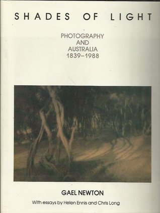 Shades Of Light: Photography And Australia 1839 1988 Gael Newton