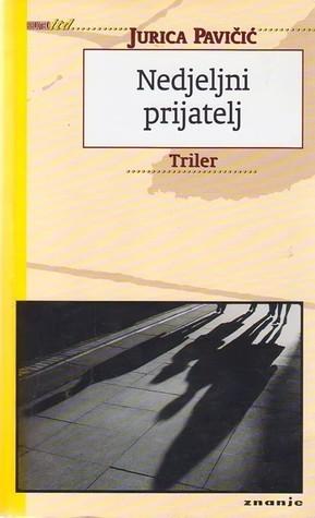 Nedjeljni prijatelj: Triler  by  Jurica Pavičić