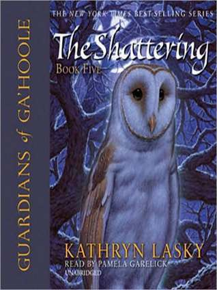 The Shattering (Guardians of GaHoole Series #5) Kathryn Lasky