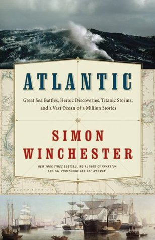 Atlantic: Great Sea Battles, Heroic Discoveries, Titanic Storms & a Vast Ocean of a Million Stories Simon Winchester