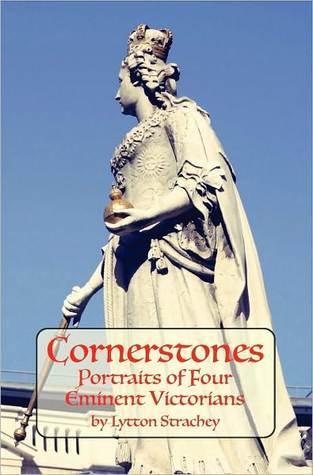 Cornerstones Portraits of Four Eminent Victorians  by  Lytton Strachey