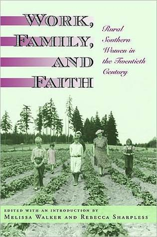 Work, Family, and Faith: Rural Southern Women in the Twentieth Century  by  Melissa   Walker