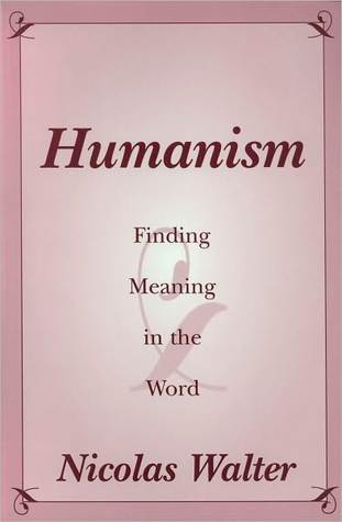 Humanism: Finding Meaning in the Word  by  Nicolas Walter
