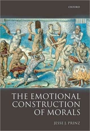 The Emotional Construction of Morals  by  Jesse J. Prinz