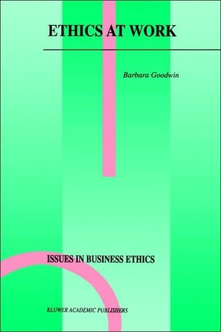 Ethics at Work  by  Barbara  Goodwin
