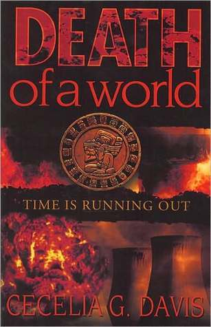 Death Of A World: Time is Running Out  by  Cecelia Davis