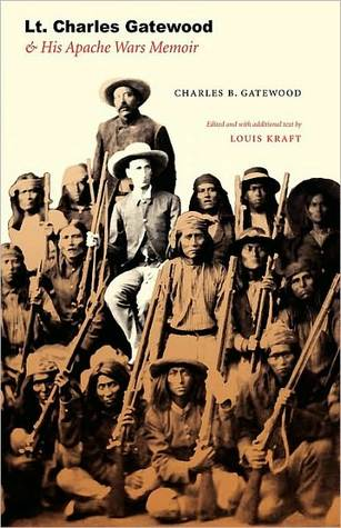 Lt. Charles Gatewood & His Apache Wars Memoir  by  Charles B. Gatewood