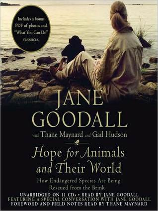 Hope for Animals and Their World: How Endangered Species Are Being Rescued from the Brink  by  Jane Goodall