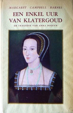 Een enkel uur van klatergoud: de tragedie van Anna Boleyn Margaret Campbell Barnes