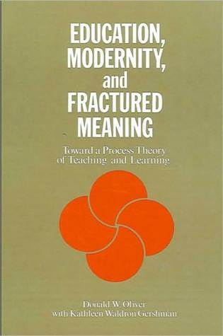 Education, Modernity, and Fractured Meaning Donald W. Oliver