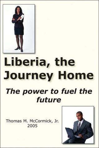 Liberia, the Journey Home Thomas M. McCormick Jr.
