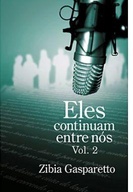 Eles Continuam Entre Nós - Vol. 2 Zíbia Gasparetto