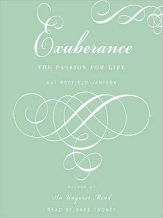 Exuberance: The Passion For Life  by  Kay Redfield Jamison