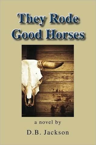 They Rode Good Horses D.B. Jackson