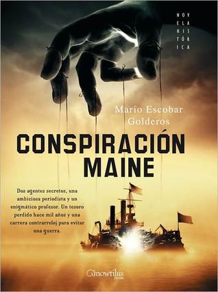 Conspiracion Maine  by  Mario Escobar Golderos