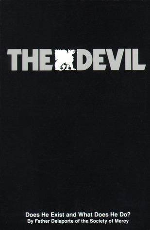 The Devil: Does He Exist and What Does He Do?  by  Delaporte