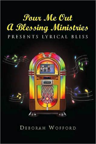 Pour Me Out A Blessing Ministries  by  Deborah Wofford