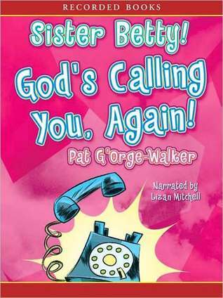 Sister Betty! Gods Calling You Again!  by  Pat GOrge-Walker