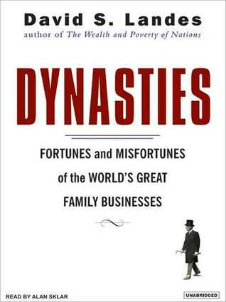 Dynasties: Fortunes and Misfortunes of the Worlds Great Family Businesses  by  David S. Landes