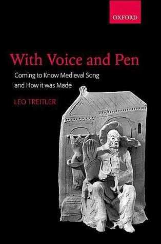 With Voice and Pen: Coming to Know Medieval Song and How It Was Made [With CD]  by  Leo Treitler