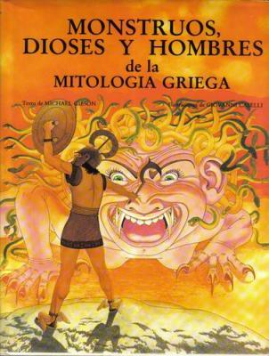 Monstruos, Dioses y Hombres de La Mitologia Griega  by  Michael Gibson