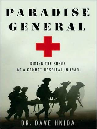 Paradise General: Riding the Surge at a Combat Hospital in Iraq Dave Hnida