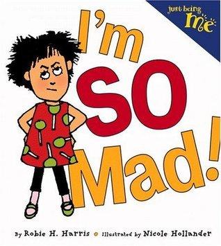 Just Being Me #1: Im SO Mad!  by  Robie H. Harris