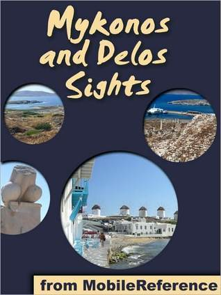 Mykonos Sights: a travel guide to the top 30 attractions and beaches in Mykonos and Delos, Greece  by  MobileReference