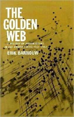 A History of Broadcasting in the United States: The Golden Web: 1933 to 1953  by  Erik Barnouw