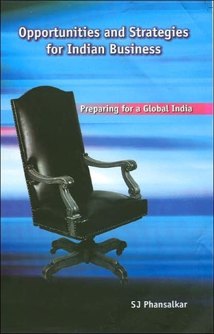 Opportunities and Strategies for Indian Business: Preparing for a Global India  by  S.J. Phansalkar