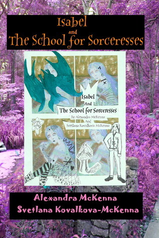Isabel and the School for Sorceresses  by  Svetlana Kovalkova-McKenna