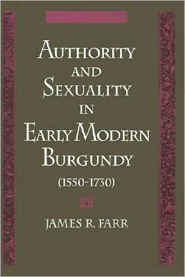 Authority and Sexuality in Early Modern Burgundy (1550-1730) James Richard Farr