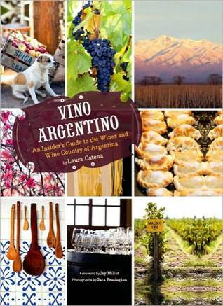 Vino Argentino: The Wines and Wine Country of Argentina  by  Laura Catena