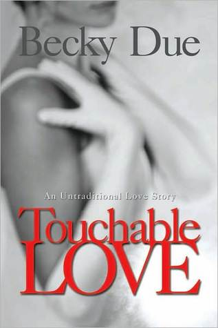 Touchable Love  by  Becky Due