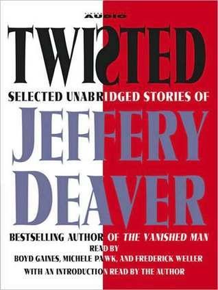 Twisted: Selected Unabridged Stories of Jeffery Deaver  by  Jeffery Deaver