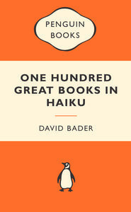 One Hundred Great Books in Haiku David M. Bader