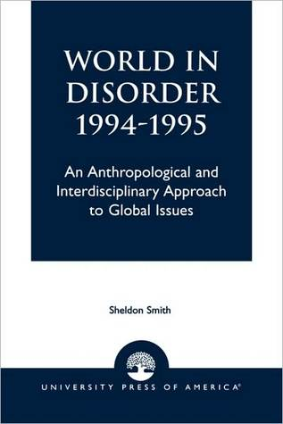 World in Disorder: An Anthropological and Interdisciplinary Approach to Global Issues  by  Sheldon Smith