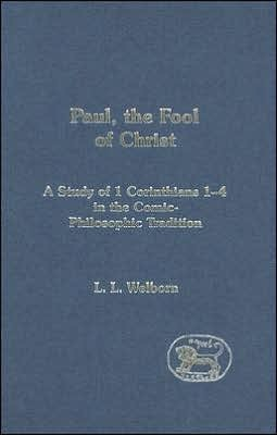 Paul, the Fool of Christ: A Study of 1 Corinthians 1-4 in the Comic-Philosophic Tradition  by  L.L. Welborn