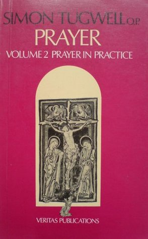 Prayer in Practice (Prayer: Keeping Company With God, #2)  by  Simon Tugwell