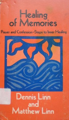 Healing of Memories: Prayer and Confession - Steps to Inner Healing Dennis Linn