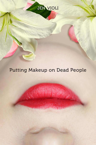 Putting Makeup on Dead People Jen Violi