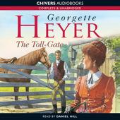 The Toll-Gate: Complete & Unabridged Georgette Heyer