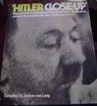 Hitler Close Up: Hitler In Words And Pictures By Heinrich Hoffmann, The Dictators Personal Photographer, And Henry Picker, His Diarist  by  Henry Picker