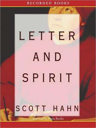Letter and Spirit: From Written Text to Living Word in the Liturgy  by  Scott Hahn